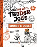 Dinner's Done! Cooking with Trader Joe's Cookbook