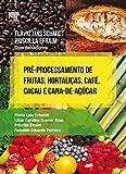 Pré-processamento de frutas, hortaliças, café, cacau e cana de açúcar