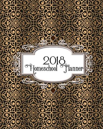 Homeschool Planner 2018: Ultimate Weekly and Monthly Lesson Planner for teacher, student and homeschooling
