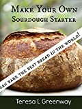 Product review for Make Your Own Sourdough Starter: Capture and Harness the Wild Yeast