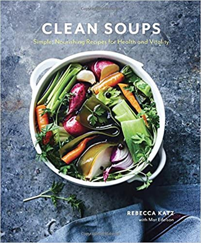 Clean Soups: Simple, Nourishing Recipes for Health and Vitality by Rebecca Katz