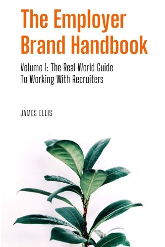 Amazon.fr - The Employer Brand Handbook: Volume 1: The Real World Guide to  Working With Recruiters - Ellis, James - Livres
