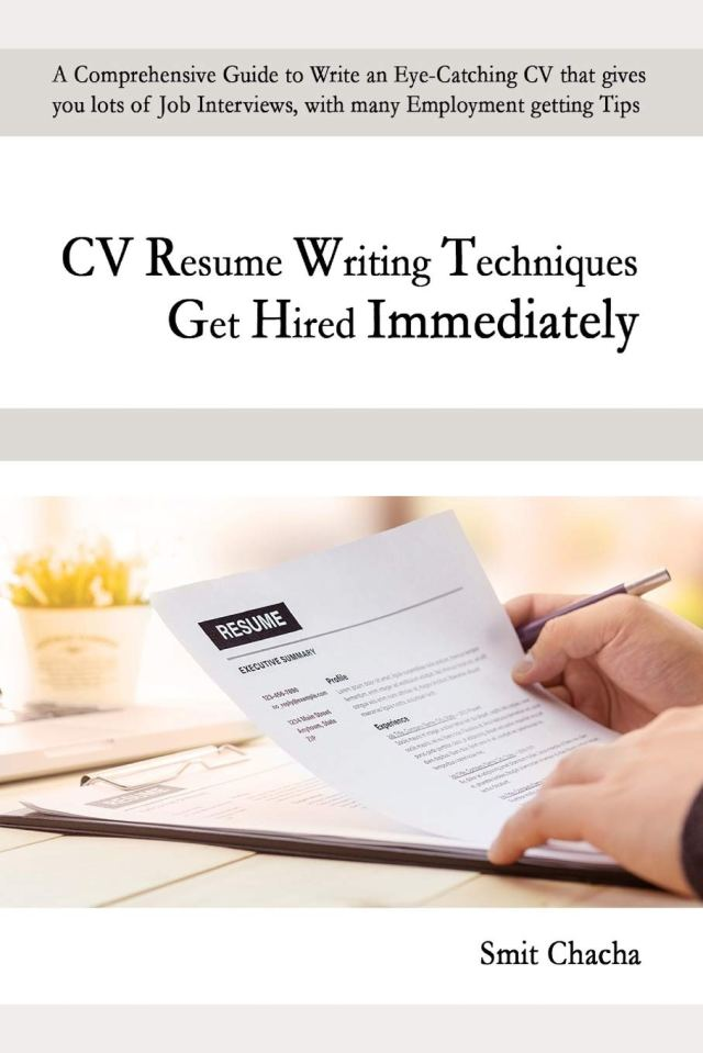 CV Resume Writing Techniques Get Hired Immediately: A