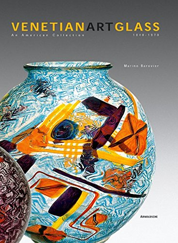 Venetian Art Glass: American Collection 1840-1970