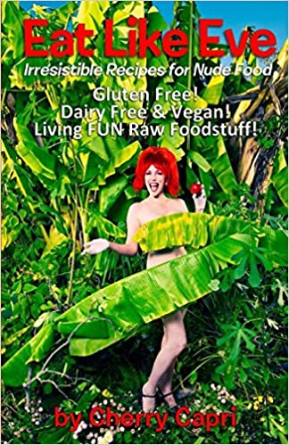 Irresistible Recipes for Nude Food... Gluten Free! Dairy Free & Vegan! Live FUN Raw Foodstuff! with recipes by Chef Mason Green