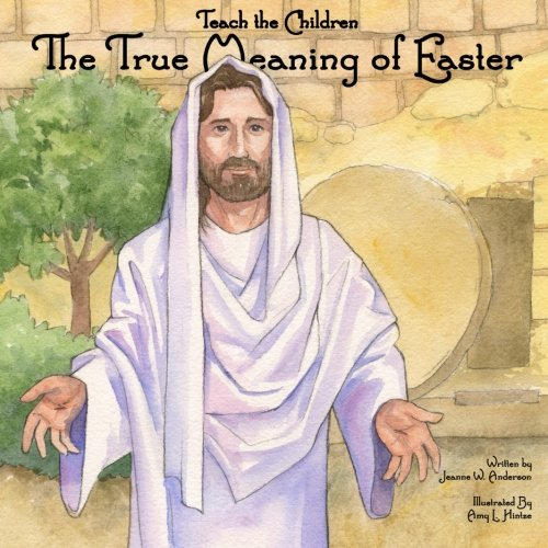 Teach The Children The True Meaning of Easter