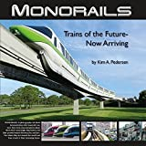 Monorails: Trains of the Future-Now Arriving by Kim A. Pedersen (2015-08-02)