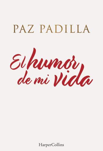El humor de mi vida (Spanish Edition): Padilla, Paz: 9788491396208:  Amazon.com: Books