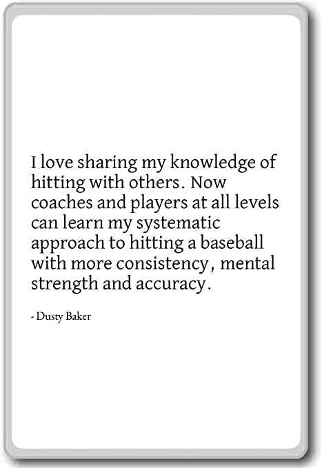 I Love Sharing My Knowledge Of Hitting With Oth Dusty Baker Quotes Fridge Magnet White Amazon Co Uk Kitchen Home