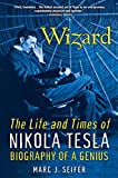 Wizard: The Life And Times Of Nikola Tesla (Citadel Press Book)