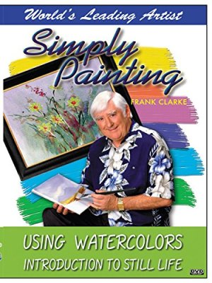 Simply Painting with World Leading Artist Frank Clarke – Using Watercolors Introduction to Still Life