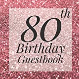 80th Birthday Guestbook: Rose Gold Pink Glitter Sparkle Guest Book- Elegant 80 Birthday Wedding Anniversary Party Signing Message Book - Gift Log & ... Keepsake Present - Special Memories Ideas