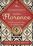 The Cognoscenti's Guide to Florence: Shop and Eat Like a Florentine, Revised Edition (Pocket size, 8 walking tours showcasing the best shops, full-color photos)