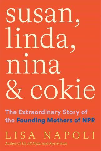 Susan, Linda, Nina, and Cokie: The Extraordinary Story of the Founding  Mothers of NPR: Napoli, Lisa: 9781419750403: Amazon.com: Books