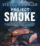 Project Smoke: Seven Steps to Smoked Food Nirvana, Plus 100 Irresistible Recipes from Classic (Slam-Dunk Brisket) to Adventurous (Smoked Bacon-Bourbon Apple Crisp)