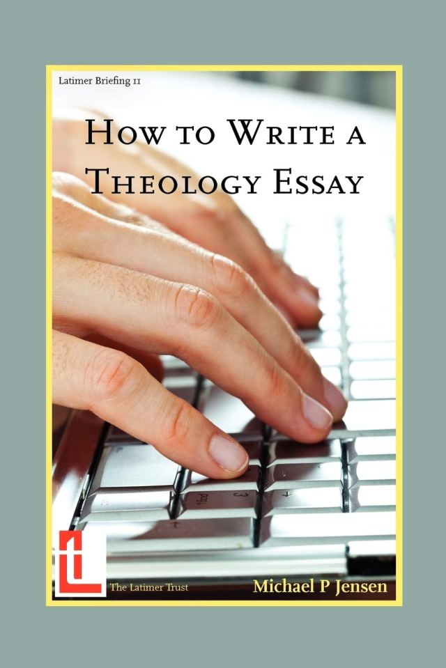 How to Write a Theology Essay (Latimer Briefings): Jensen, Michael