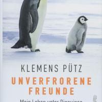 Unverforene Freunde : Mein Leben unter Pinguinen / Klemens Pütz ; Dunja Batarilo