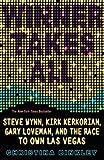 Winner Takes All: Steve Wynn, Kirk Kerkorian, Gary Loveman, and the Race to Own Las Vegas