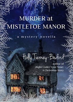 Murder at Mistletoe Manor: A Mystery Novella by [Tierney-Bedord, Holly]