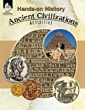 Hands-on History: Ancient Civilizations Activities - Teacher Resource Provides Fun Games and Simulations that Support Hands-On Learning (Social Studies Classroom Resource)