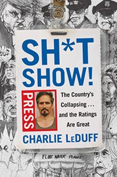 Sh*tshow!: The Country's Collapsing . . . and the Ratings Are Great by [LeDuff, Charlie]