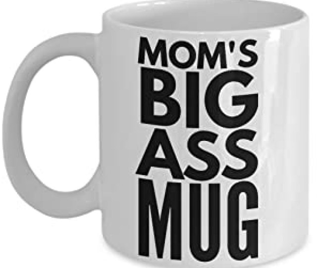 Moms Big Ass Mug 15 Oz Huge Sarcasm Coffee Mug Best Gift For Mothers Day Mom Women Grandma Aunt Amazon Ca Home Kitchen