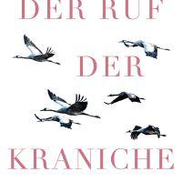 Der Ruf der Kraniche : Expeditionen in eine geheimnisvolle Welt / Bernhard Weßling