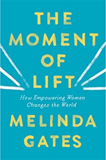 The Moment of Lift: How Empowering Women Changes the World: Gates, Melinda:  9781250313577: Amazon.com: Books