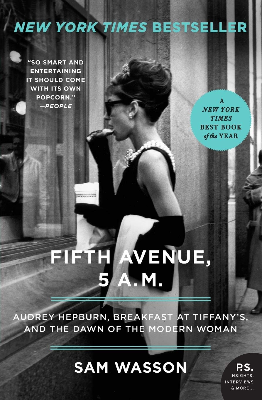 Fifth Avenue 5 A M Audrey Hepburn Breakfast At Tiffany S And The Dawn Of The Modern Woman Wasson Sam 9780061774164 Amazon Com Books