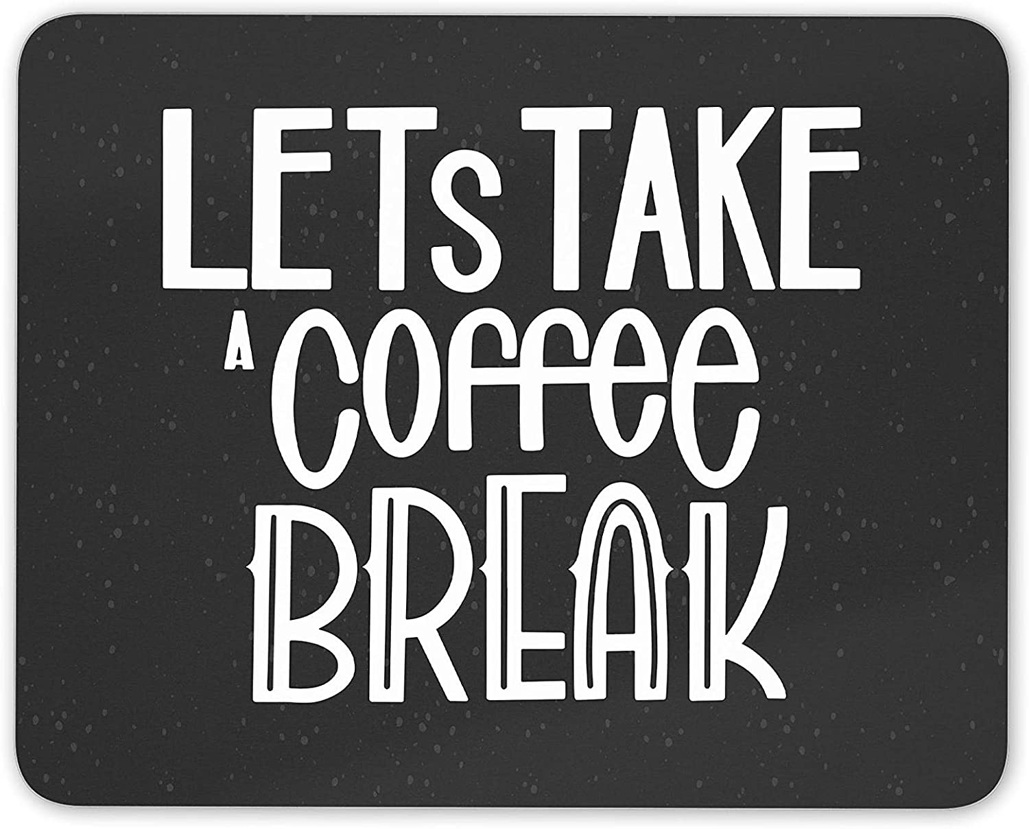 Let S Take A Coffee Break Mouse Mat Pad Break Time Quotes Computer Gift 14747 Amazon Ca Electronics