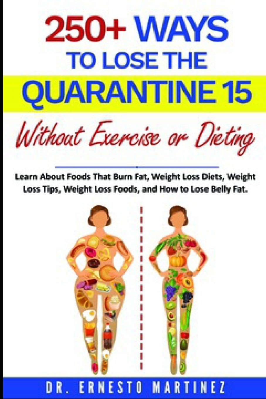 The Quench Diet: Over 250 Ways to Lose the Quarantine 15 Without Exercise or Dieting. How to Lose Weight Without Dieting.: Learn About Foods That Burn ... and How to Lose Belly Fat Characteristics 1