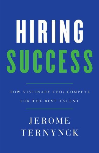 Hiring Success: How Visionary CEOs Compete for the Best Talent: Ternynck,  Jerome: 9781544506906: Amazon.com: Books