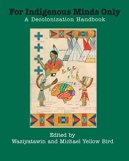 For Indigenous Eyes Only: A Decolonization Handbook: Wilson, Waziyatawin  Angela, Bird, Michael Yellow: 9781930618633: Books - Amazon.ca