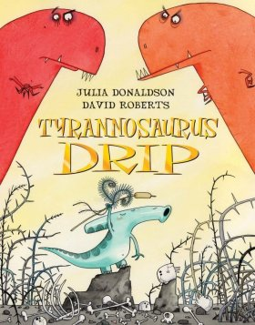 Tyrannosaurus Drip: Amazon.co.uk: Donaldson, Julia, Roberts, David ...