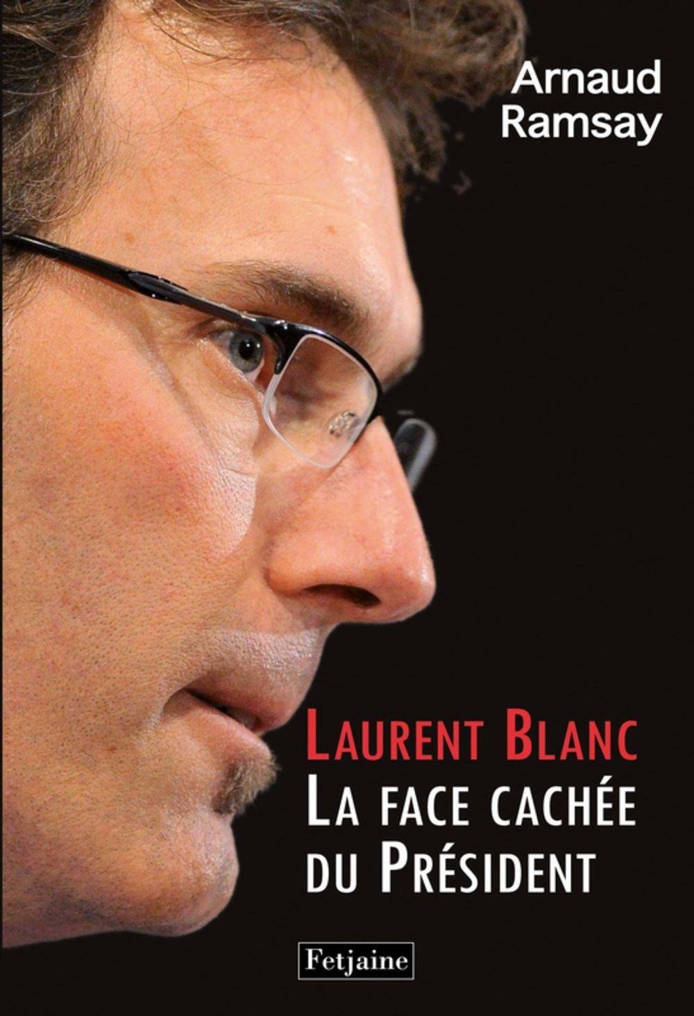 Laurent Blanc : La Face cachée du President