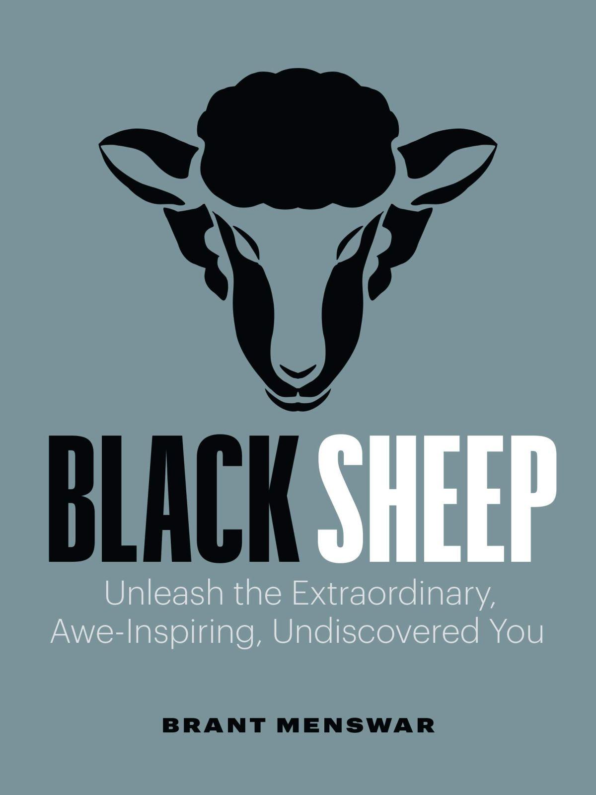 Black Sheep: Unleash the Extraordinary, Awe-Inspiring, Undiscovered You:  Menswar, Brant: 9781989603444: Amazon.com: Books
