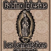 Les Lamentations du coyote : Gabino Iglesias
