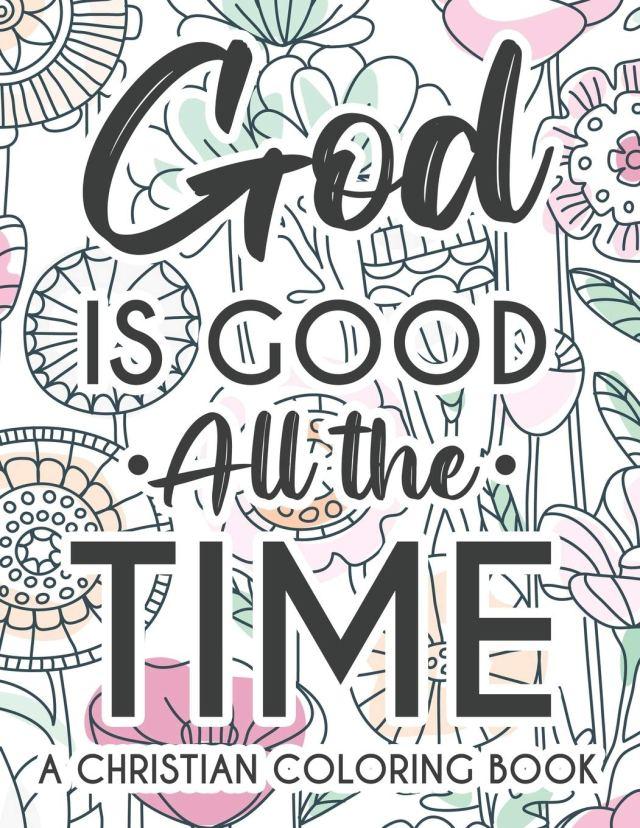 Amazon.com: God Is Good All The Time Christian Faith Coloring Book