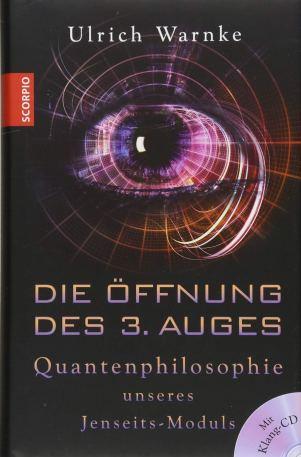 Die Öffnung des 3. Auges: Quantenphilosophie unseres Jenseits-Moduls:  Amazon.de: Warnke, Ulrich: Bücher