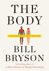 The Body: A Guide for Occupants: Bryson, Bill: 9780385539302: Amazon.com: Books