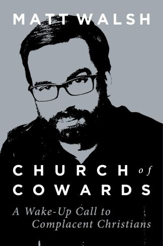 "Commentator Matt Walsh Calls Out and Condemns America's Complacent Christians in New Book, ""Church of Cowards"""