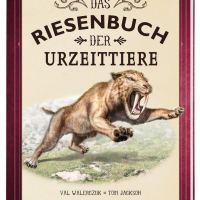 Das Riesenbuch der Urzeittiere / Val Walerzczuk ; Tom Jackson