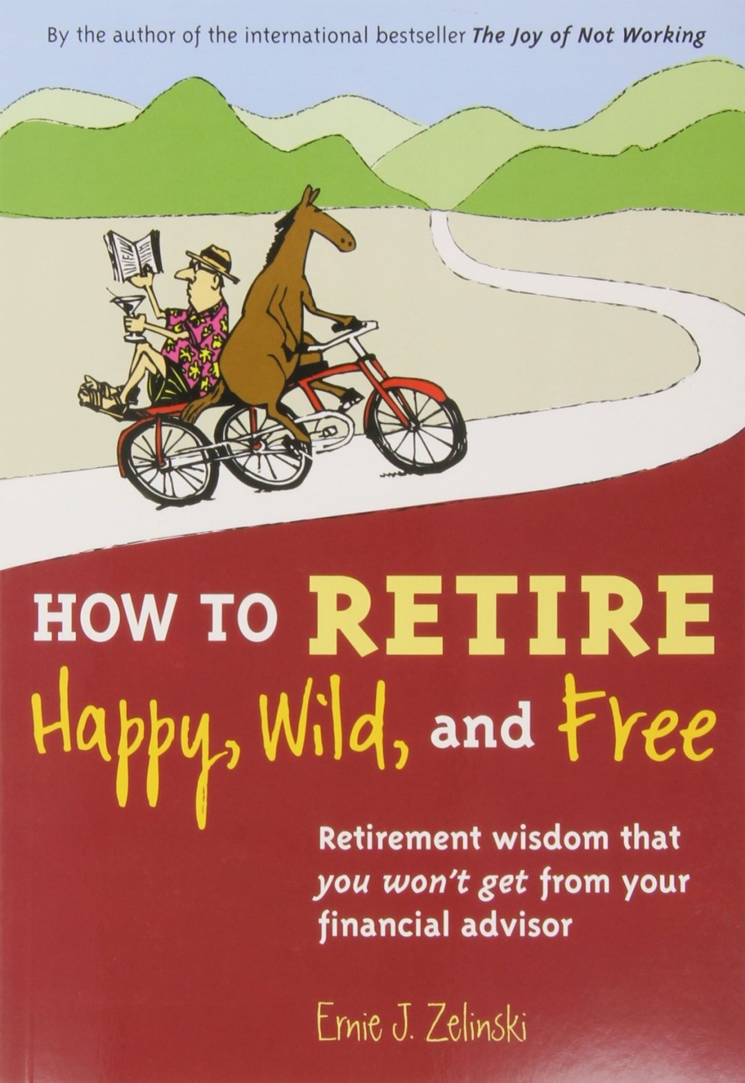 How to Retire Happy, Wild, and Free (Best Retirement Book)