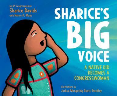 Sharice's Big Voice: A Native Kid Becomes a Congresswoman: Davids, Sharice,  Mays, Nancy K., Pawis-Steckley, Joshua Mangeshig: 9780062979667:  Amazon.com: Books