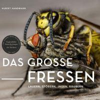 Das große Fressen : lauern, stöbern, jagen, räubern / Hubert Handmann