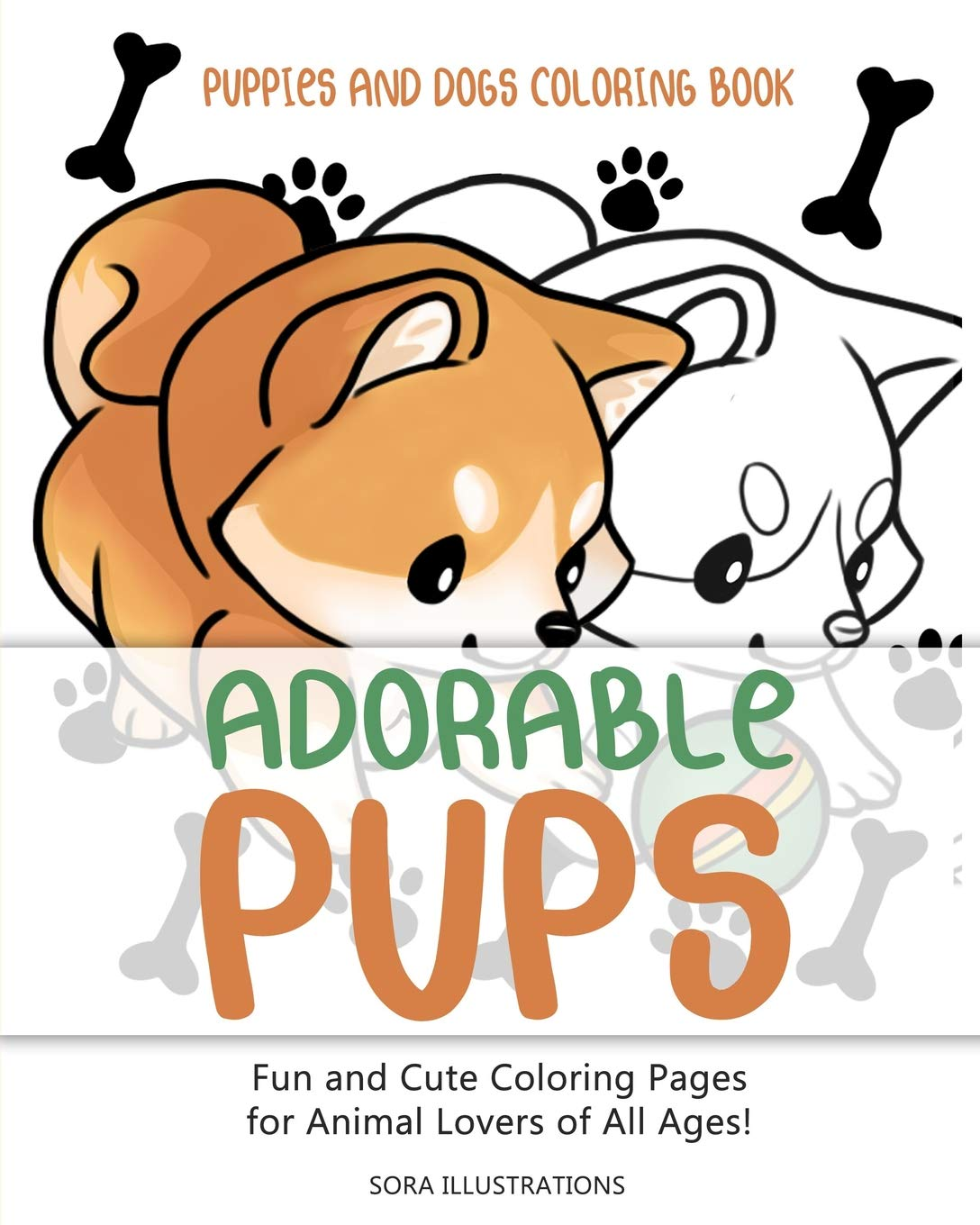 Puppies And Dogs Coloring Book Adorable Pups Fun And Cute Coloring Pages For Animal Lovers Of All Ages Animal Coloring Illustrations Sora 9781098869625 Amazon Com Books