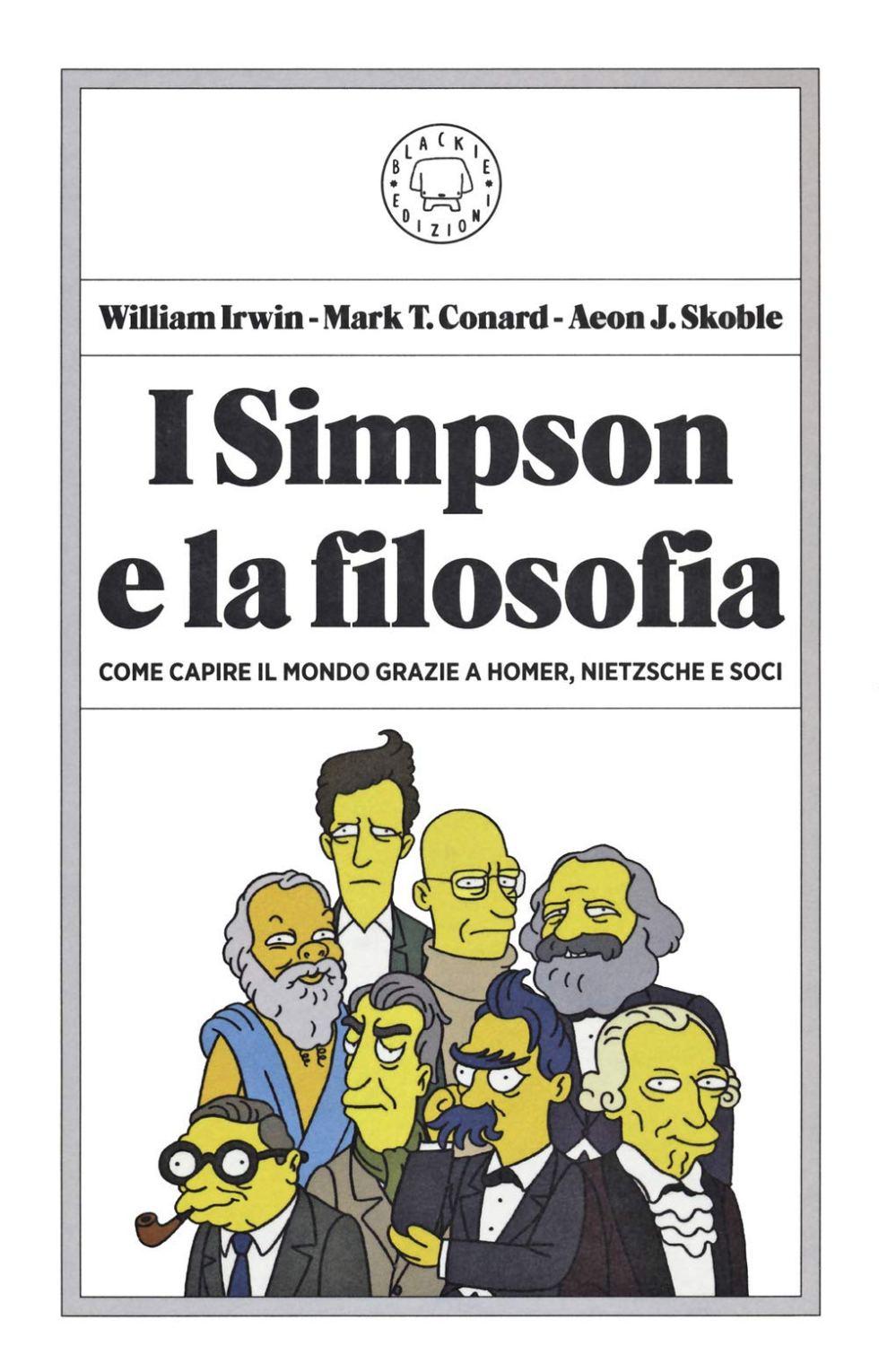 I Simpson e la filosofia. Come capire il mondo grazie a Homer, Nietzsche e  soci : Irwin, William, Conard, Mark T., Skoble, Aeon J., Adamo, Pietro,  Nifosi, Elisabetta: Amazon.it: Libri