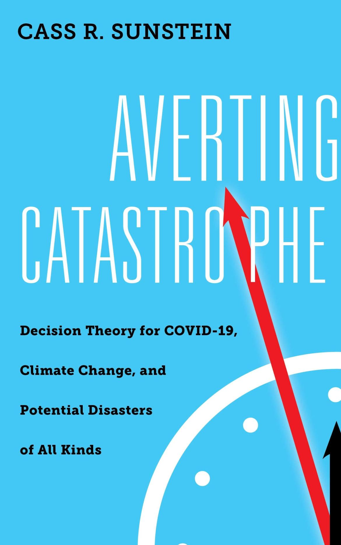 Averting Catastrophe: Decision Theory for COVID-19, Climate Change, and Potential  Disasters of All Kinds: Sunstein, Cass R.: 9781479808489: Amazon.com: Books