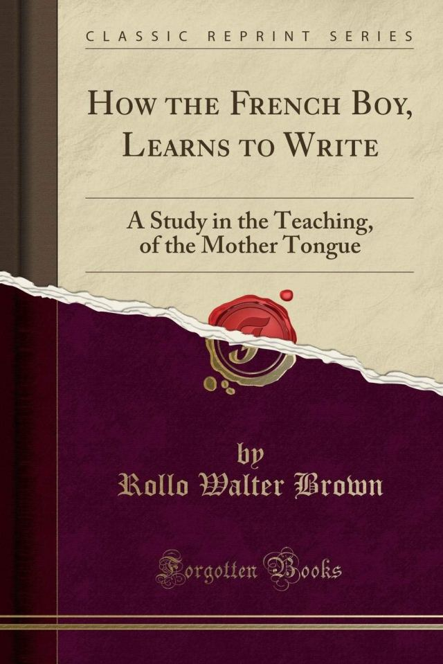 How the French Boy, Learns to Write: A Study in the Teaching, of