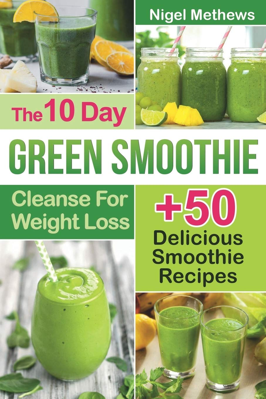The 10-Day Green Smoothie Cleanse For Weight Loss: 10 Day Diet Plan+50 Delicious Quick & Easy Smoothie Recipes For Weight Loss 1